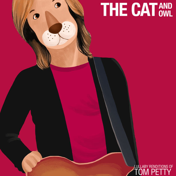 The Cat and Owl - Lullaby Renditions of Tom Petty