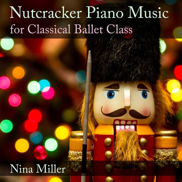 Nina Miller - Nutcracker Piano Music for Classical Ballet Class