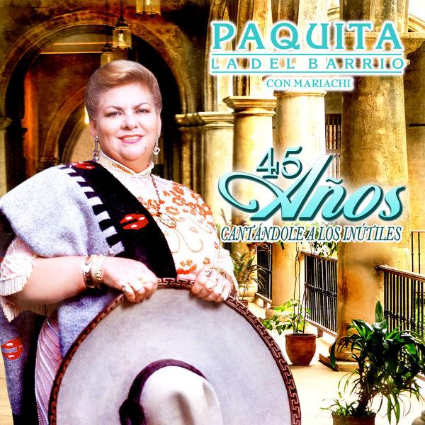 Paquita La Del Barrio - 45 Años Cantándole A Los Inútiles