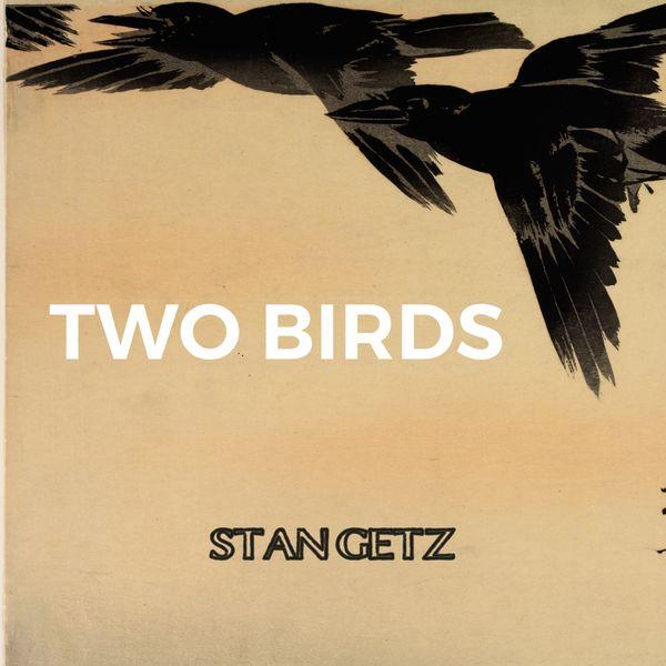Stan Getz - Two Birds