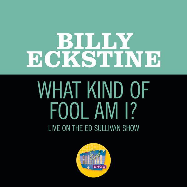 Billy Eckstine - What Kind Of Fool Am I?