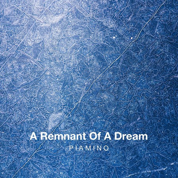 PIAMINO - A Remnant Of A Dream