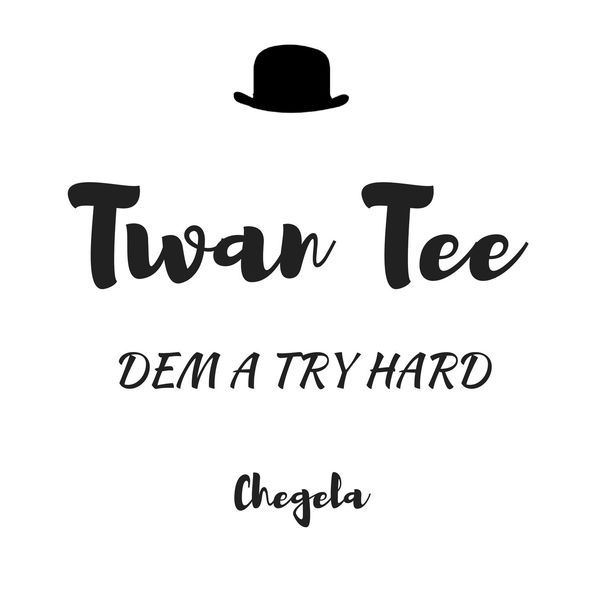 Twan Tee - Dem a Try Hard