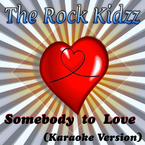 The Rock Kidzz - Somebody to Love (Karaoke Version)