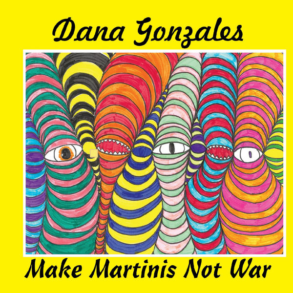 Dana Gonzales - Make Martinis Not War
