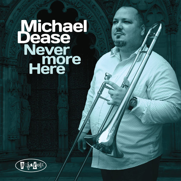 Michael Dease - Never More Here