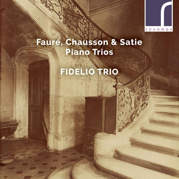 Fidelio Trio - Fauré, Chausson & Satie: Piano Trios