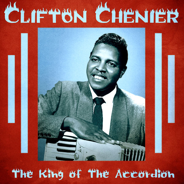 Clifton Chenier - The King of the Accordion (Remastered)