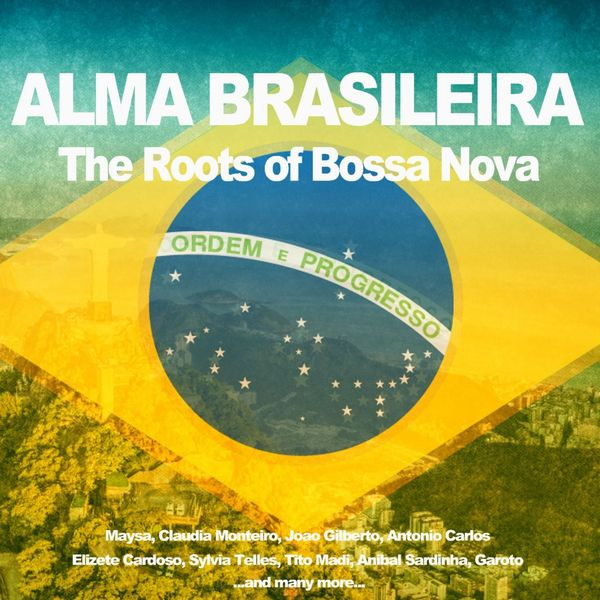 Various Artists - Alma Brasileira (The Roots of Bossa Nova)