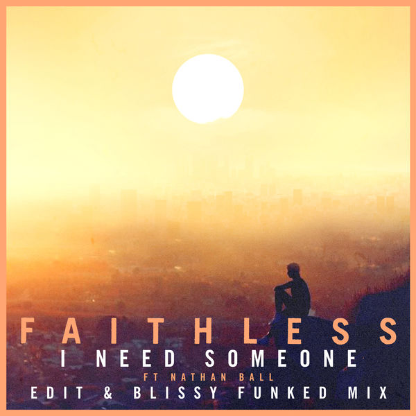 Faithless - I Need Someone (feat. Nathan Ball)