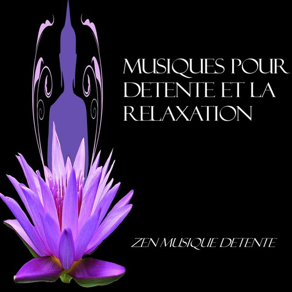 Zen Musique Détente - Musique pour détente la relaxation