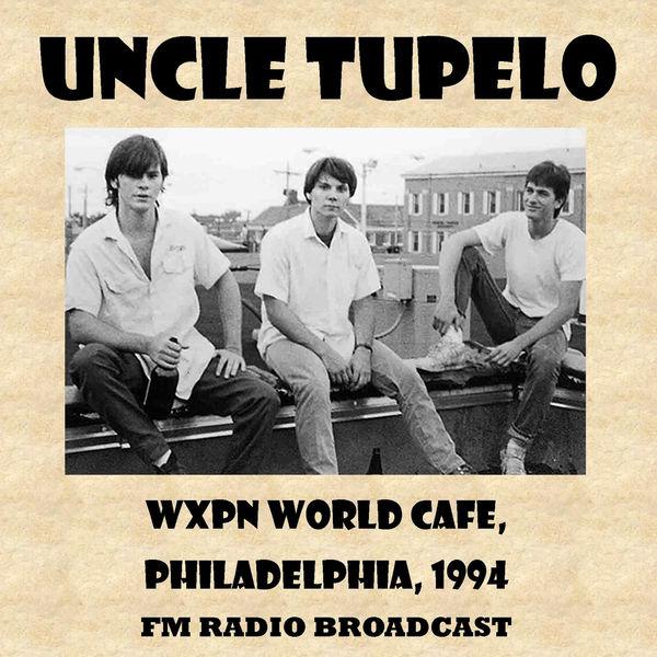 Uncle Tupelo Wxpn World Cafe, 1994 (Fm Radio Broadcast) (Live)