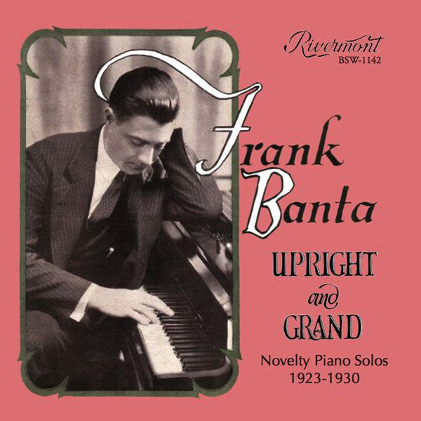Frank Banta - Upright and Grand: Novelty Piano Solos 1923-1930