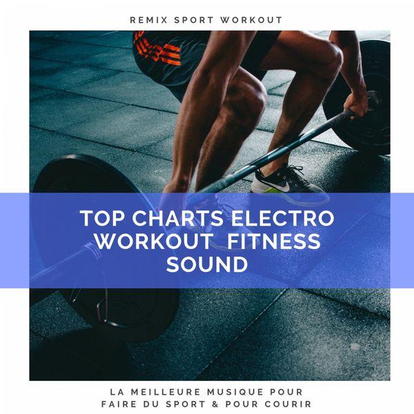 Remix Sport Workout - Top Charts Electro Workout Fitness Sound (La Meilleure Musique Pour Faire Du Sport & Pour Courir)