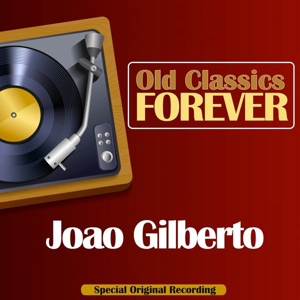 João Gilberto - Old Classics Forever (Special Original Recording)