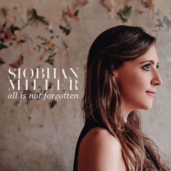 Siobhan Miller - All Is Not Forgotten