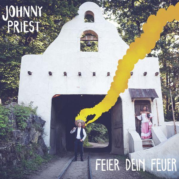 Johnny Priest - Feier Dein Feuer