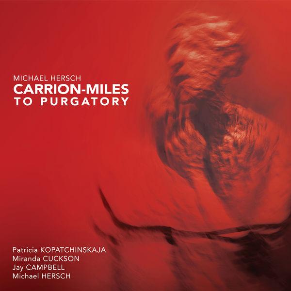 Patricia Kopatchinskaja - Michael Hersch: Carrion-Miles to Purgatory