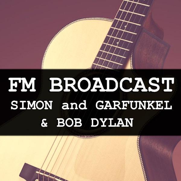 Simon & Garfunkel - FM Broadcast Simon and Garfunkel & Bob Dylan