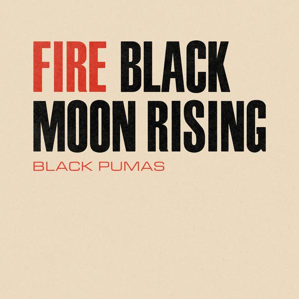 Black Pumas - Fire / Black Moon Rising