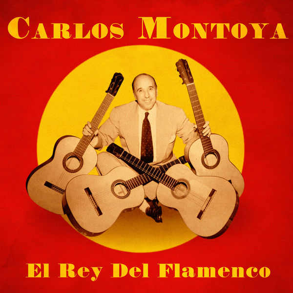 Carlos Montoya - El Rey del Flamenco (Remastered)