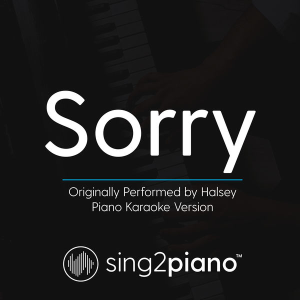 Sing2Piano - Sorry (Originally Performed by Halsey)
