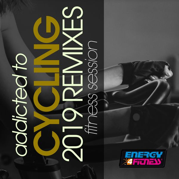 Various Artists - Addicted to Cycling 2019 Remixes Fitness Session