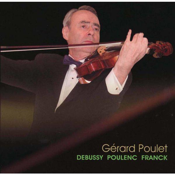 Gérard Poulet - Debussy, Poulenc & Franck: Violin Sonatas
