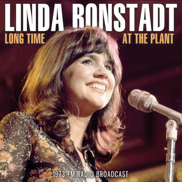Linda Ronstadt - Long Time At The Plant