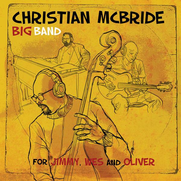 Christian McBride Big Band - For Jimmy, Wes and Oliver