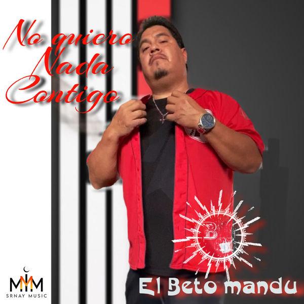 El Beto Mandu - No Quiero Nada Contigo