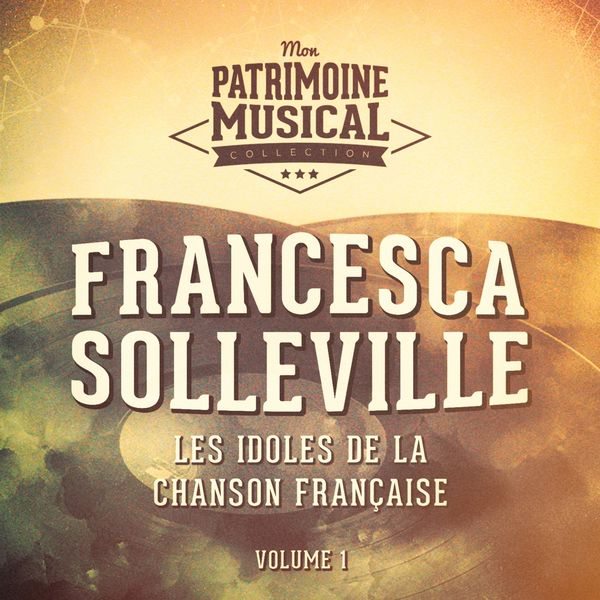 Francesca Solleville - Les idoles de la chanson française : francesca solleville, vol. 1