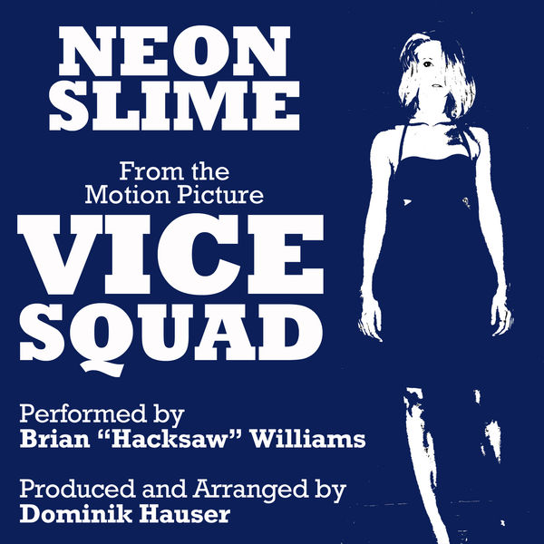 """Brian """"Hacksaw"""" Williams - """"Neon Slime"""" (From the Motion Picture """"Vice Squad"""")"""