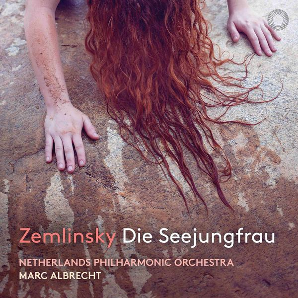 Netherlands Philharmonic Orchestra - Zemlinsky: Die Seejungfrau (After H. Andersen) [Live]
