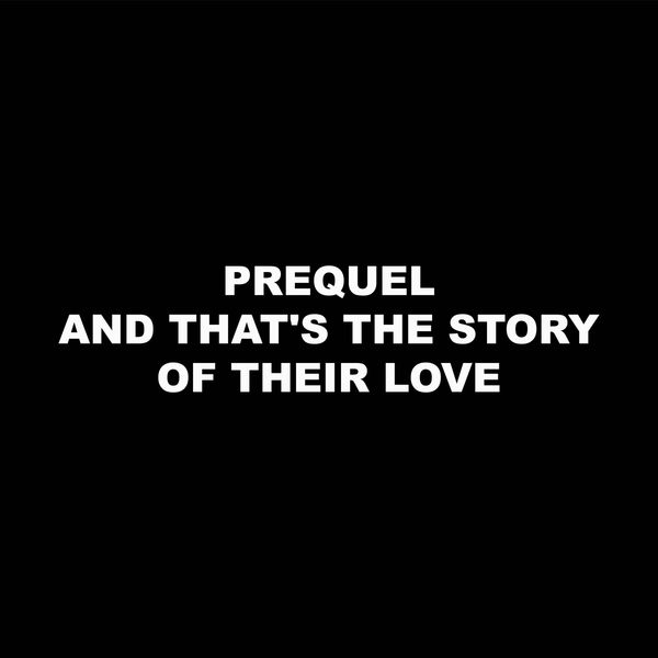 Prequel - And That's the Story of Their Love