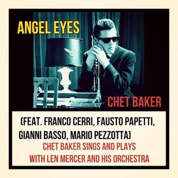 Chet Baker - Angel Eyes (Chet Baker Sings and Plays with Len Mercer and His Orchestra)