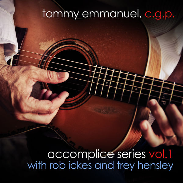 Tommy Emmanuel - Accomplice Series, Vol. 1 (with Rob Ickes and Trey Hensley)