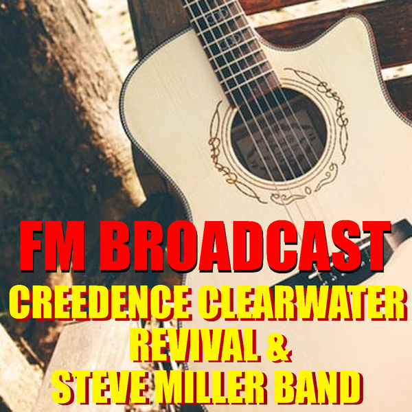 Creedence Clearwater Revival - FM Broadcast Creedence Clearwater Revival & Steve Miller Band