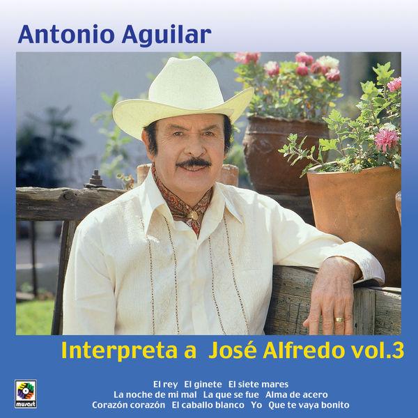 Antonio Aguilar - Antonio Aguilar Interpreta A José Alfredo, Vol. 3