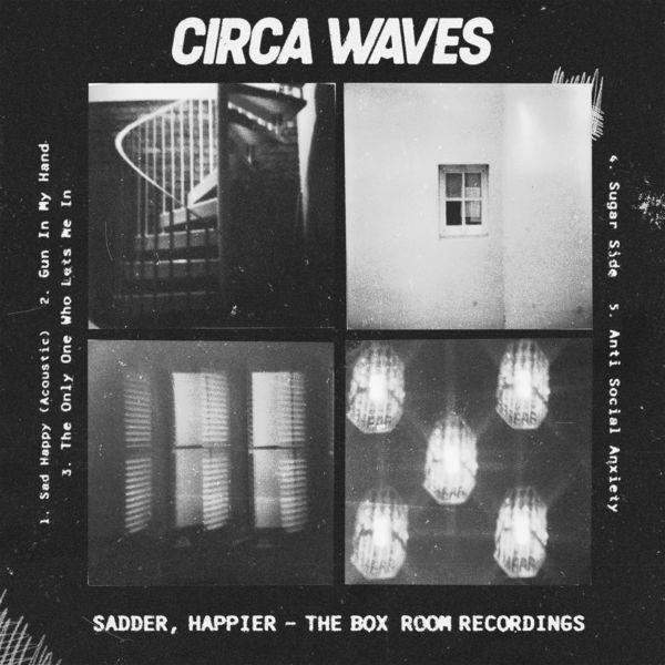 Circa Waves - Sadder, Happier - The Box Room Recordings
