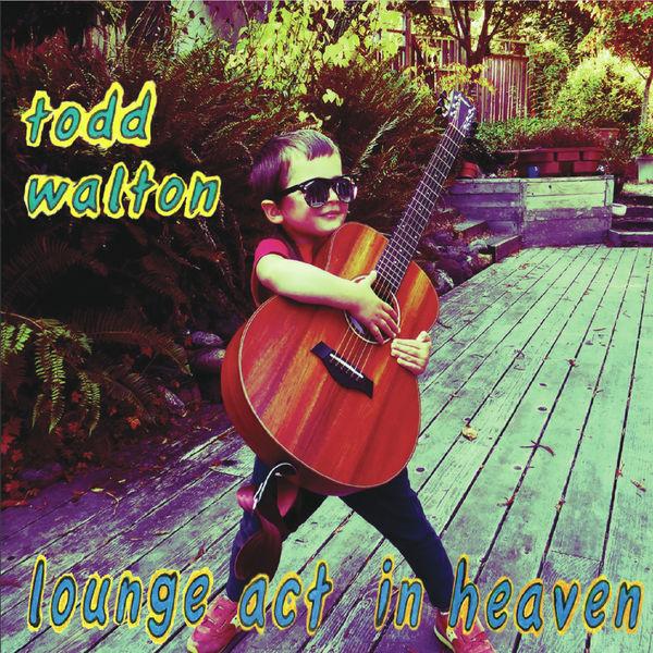 Todd Walton - Lounge Act in Heaven