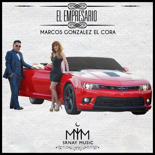 Marcos Gonzalez El Cora - El Empresario
