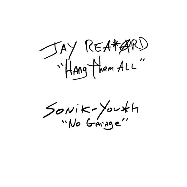 Jay Reatard / Sonic Youth - Hang Them All / No Garage