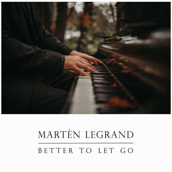 Martèn LeGrand - Better To Let Go