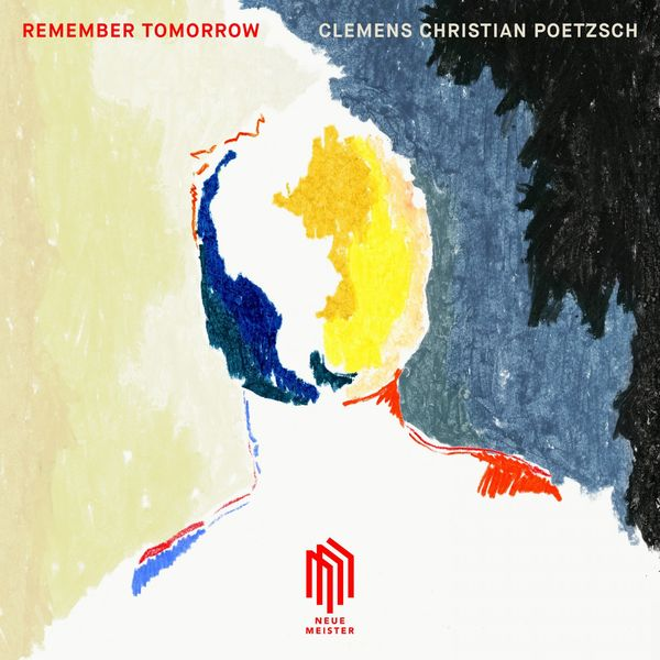 CLEMENS CHRISTIAN POETZSCH - Remember Tomorrow