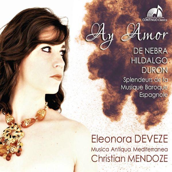 Eleonora Deveze, Christian Mendoze, Musica Antiqua Mediterranea - Ay Amor: Splendeurs de la musique baroque Espagnole