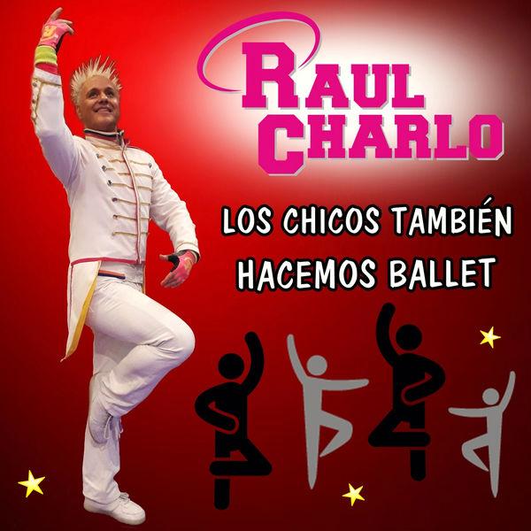 Raul Charlo - Los Chicos Tambi̩n Hacemos Ballet