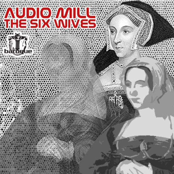 Audio Mill - The Six Wives