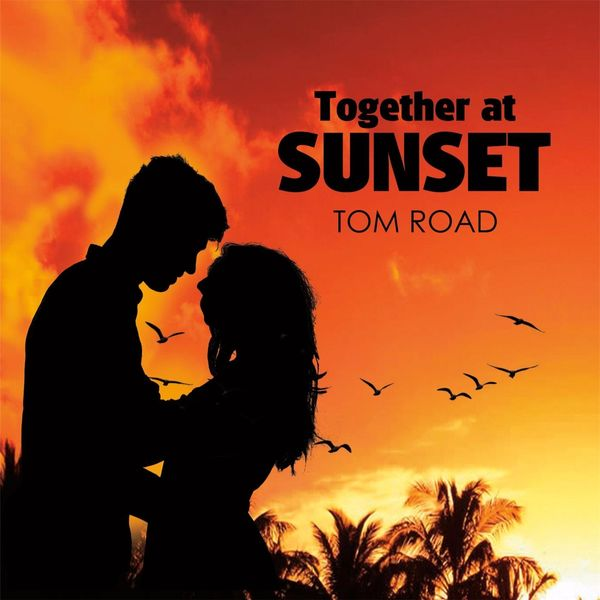 Tom Road - Together At Sunset