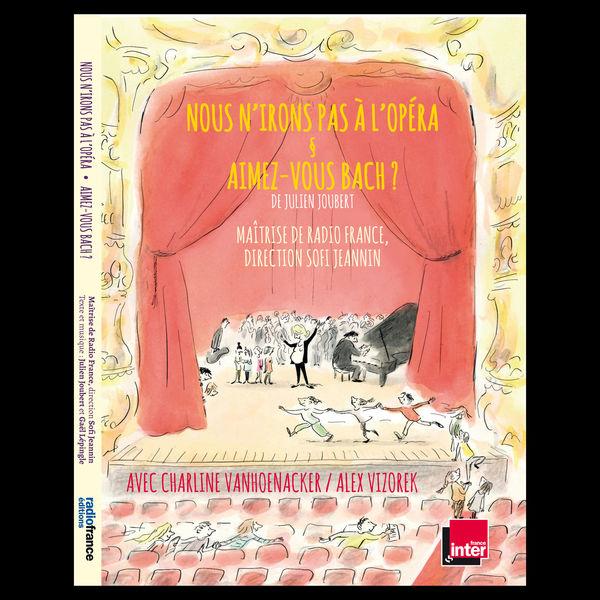 Maîtrise de Radio France - Nous n'irons pas à l'opéra & Aimez-vous Bach ?